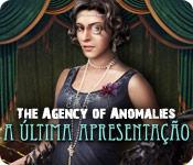The Agency of Anomalies: A Última Apresentação