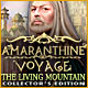 Amaranthine Voyage: The Living Mountain Collector's Edition