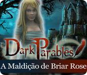 Dark Parables: A Maldição de Briar Rose