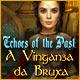 Echoes of the Past: A Vingança da Bruxa