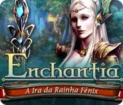 Enchantia: A Ira da Rainha Fênix