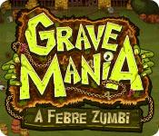 Grave Mania: A Febre Zumbi