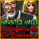 Haunted Halls: A Vingança do Dr. Blackmore