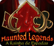 Haunted Legends: A Rainha de Espadas