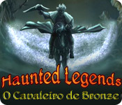 Haunted Legends: O Cavaleiro de Bronze