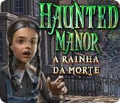 Haunted Manor: A Rainha da Morte