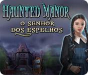 Haunted Manor: O Senhor dos espelhos