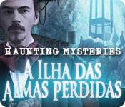 Haunting Mysteries: A Ilha das Almas Perdidas