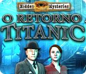 Hidden Mysteries®: O Retorno ao Titanic