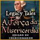 Legacy Tales: A Força da Misericórdia Edição de Colecionador