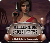 Millennium Secrets: A Maldição da Esmeralda
