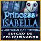 Princess Isabella: A Ascensão da Herdeira Edição de Colecionador