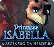 Princess Isabella: A Ascensão da Herdeira