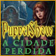 PuppetShow: A Cidade Perdida