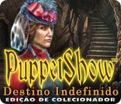 PuppetShow: Destino Indefinido Edição de Colecionador