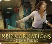 Reincarnations: Revele o Passado