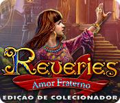 Reveries: Amor Fraterno Edição de Colecionador