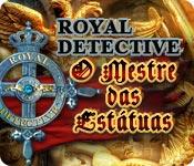 Royal Detective: O Mestre das Estátuas