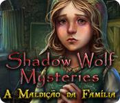 Shadow Wolf Mysteries: A Maldição da Família
