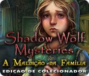 Shadow Wolf Mysteries: A Maldição da Família Edição de Colecionador