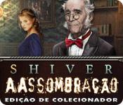 Shiver: A Assombração Edição de Colecionador