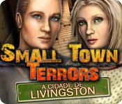 Small Town Terrors: A Cidade de Livingston