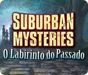 Suburban Mysteries: O Labirinto do Passado