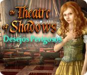 Theatre of Shadows: Desejos Perigosos