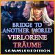 Bridge To Another World: Verlorene Träume Sammleredition