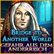 Bridge To Another World: Gefahr aus dem Anderreich