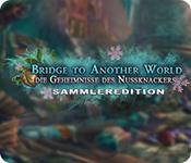 Bridge to Another World: Die Geheimnisse des Nussknackers Sammleredition