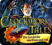 Clockwork Tales: Die Geschichte von Glass und Ink – Komplettlösung