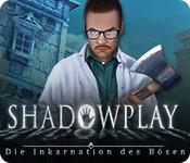 Shadowplay: Die Inkarnation des Bösen – Komplettlösung
