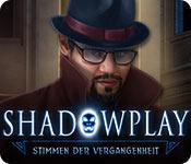 Shadowplay: Stimmen der Vergangenheit