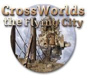 Crossworlds: The Flying City Walkthrough