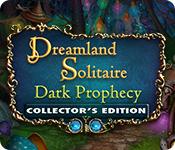 Dreamland Solitaire: Dark Prophecy (Collector's Edition)
