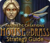 Fantastic Creations: House of Brass Strategy Guide