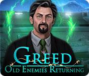 Greed: Old Enemies Returning
