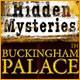 Hidden Mysteries ®: Buckingham Palace ™