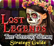 Lost Legends: The Weeping Woman Strategy Guide