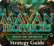 Mayan Prophecies: Ship of Spirits Strategy Guide