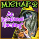 Mishap 2: An Intentional Haunting