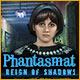 Phantasmat: Reign of Shadows