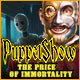 PuppetShow: The Price of Immortality