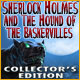 Sherlock Holmes and the Hound of the Baskervilles Collector's Edition