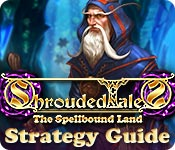 Shrouded Tales: The Spellbound Land Strategy Guide