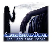 Special Enquiry Detail: The Hand that Feeds Walkthrough