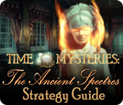 Time Mysteries: The Ancient Spectres Strategy Guide
