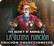 The Agency of Anomalies: La Última Función Edición Coleccionista