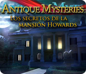 Antique Mysteries: Los Secretos de la Mansión Howards